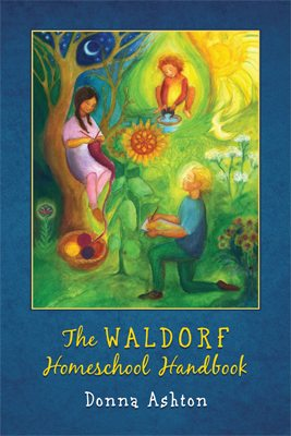 The Waldorf Homeschooling Handbook