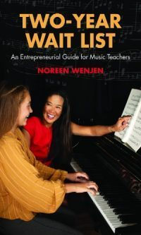 Two-Year Wait List: An Entrepreneurial Guide for Music Teachers by Noreen Wenjen