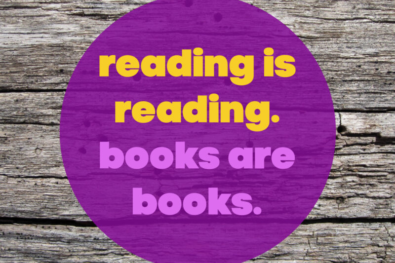 reading is reading and books are books
